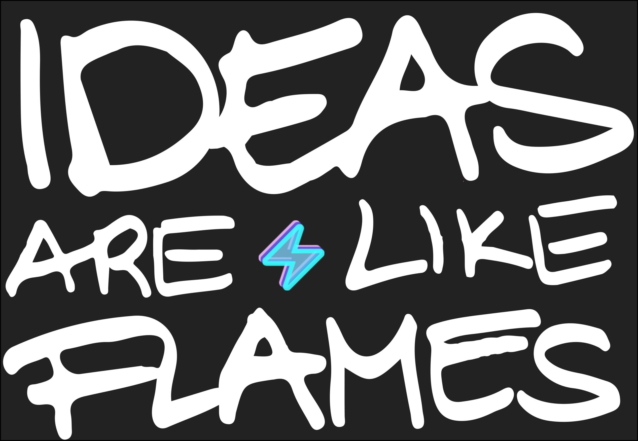 ideasarelikeflames